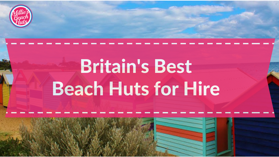 Britain's Best Beach Huts for Hire
