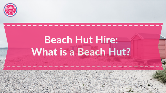 """Featured image for """"Beach Hut Hire:  What is a Beach Hut?"""""""